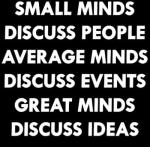 small-minds-discuss-people-average-minds-discuss-events-great-minds-discuss-ideas